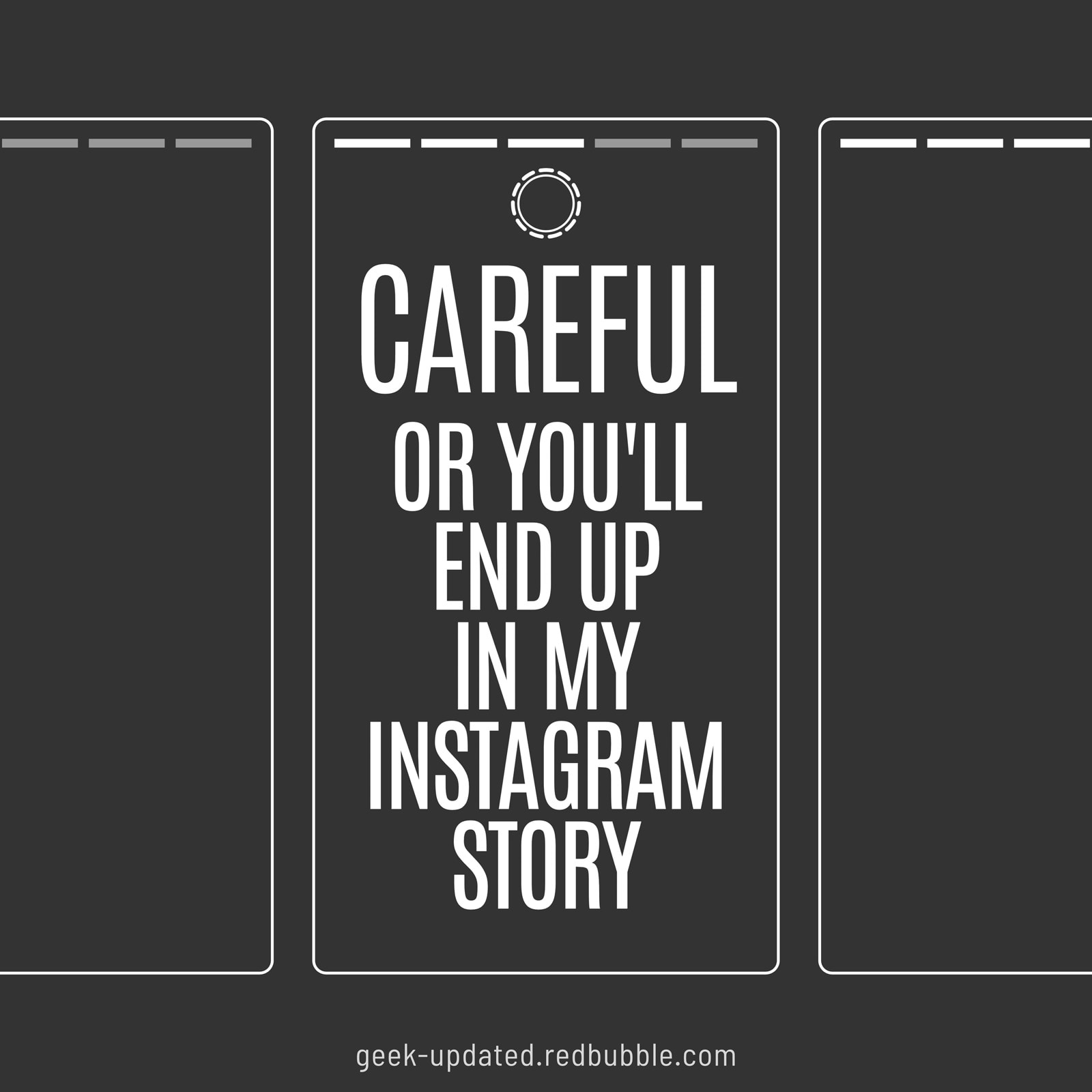 Careful or you'll end up in my Instagram story - design by Piotr Kowalczyk