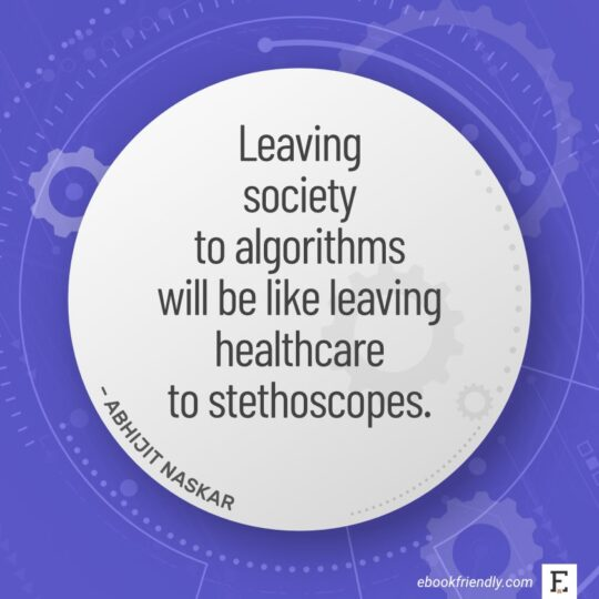 Leaving society to algorithms will be like leaving healthcare to stethoscopes. - Abhijit Naskar