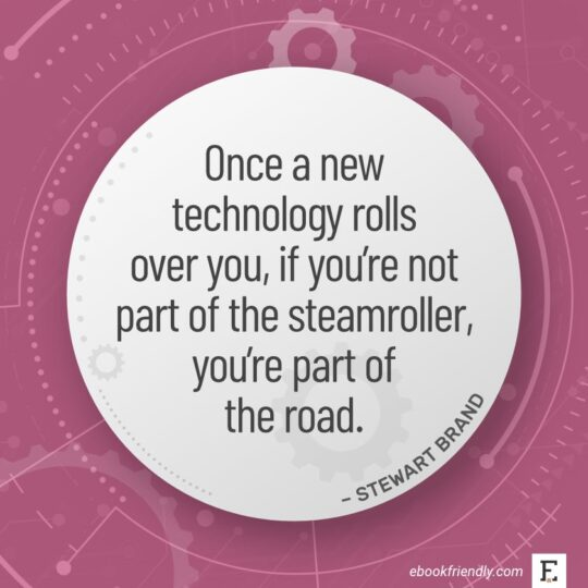 Once a new technology rolls over you, if you're not part of the steamroller, you're part of the road. - Stewart Brand