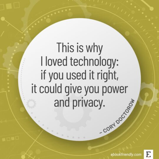 This is why I loved technology: if you used it right, it could give you power and privacy. - Cory Doctorow