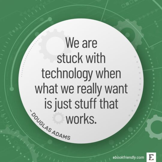 We are stuck with technology when what we really want is just stuff that works. - Douglas Adams