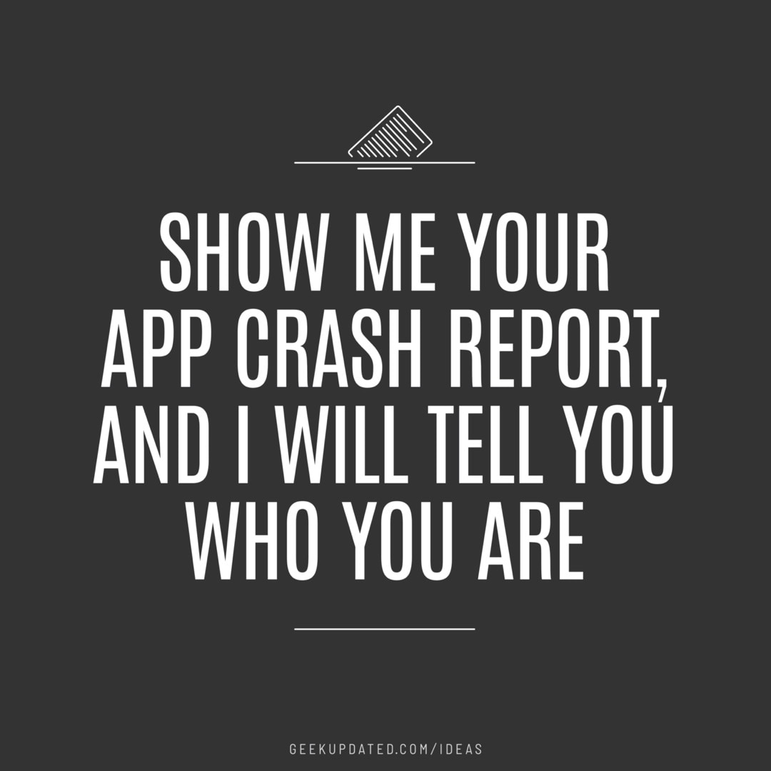 App crash report - design by Piotr Kowalczyk Geek Updated