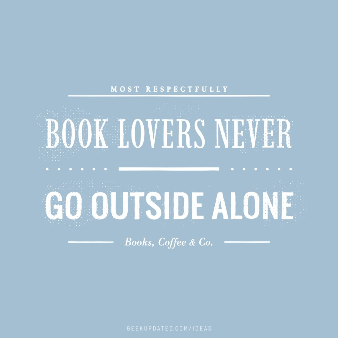Book lovers never go outside alone vintage book quote - design by Piotr Kowalczyk Geek Updated