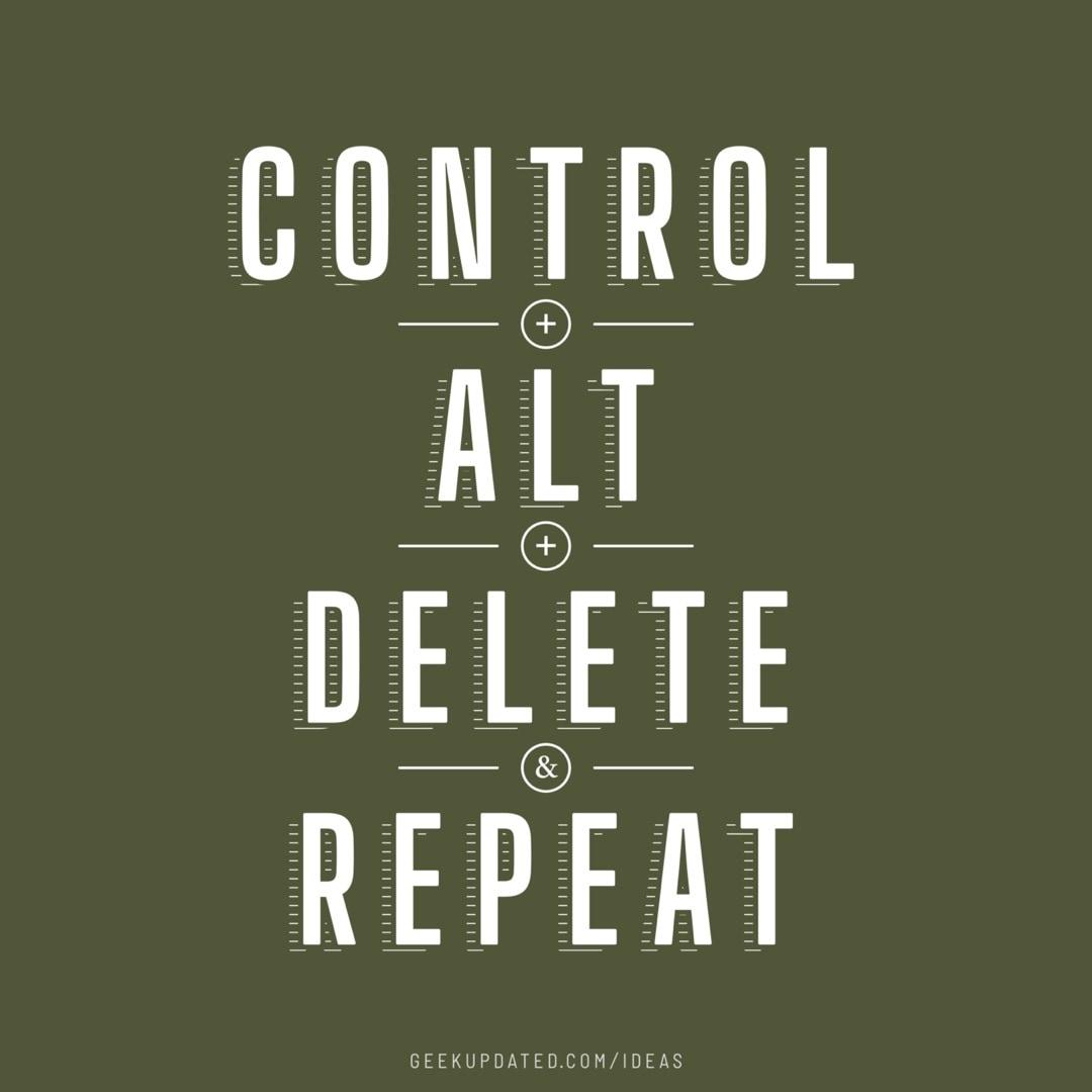Control alt delete repeat - design by Piotr Kowalczyk Geek Updated
