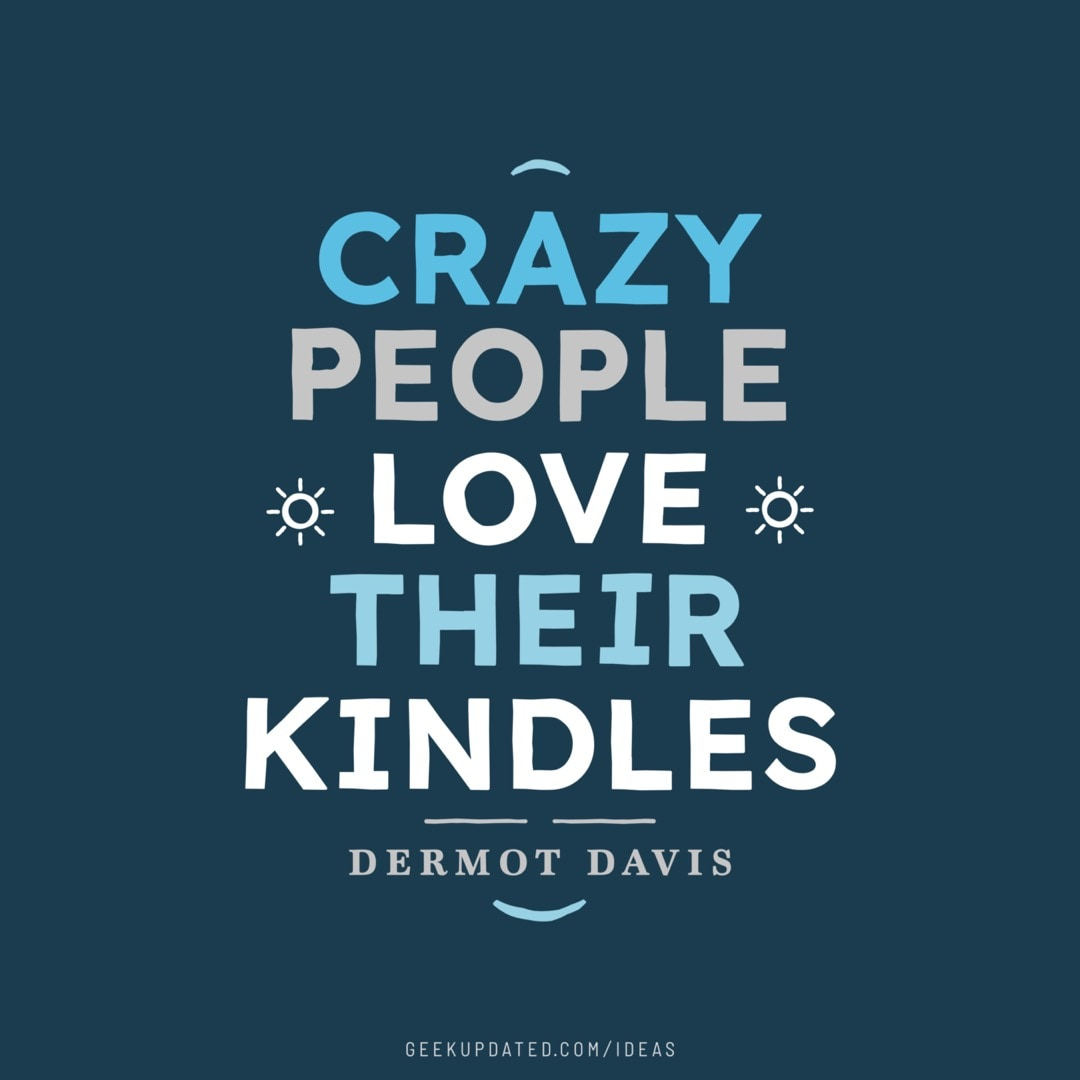 Crazy people love their Kindles quote - design by Piotr Kowalczyk Geek Updated
