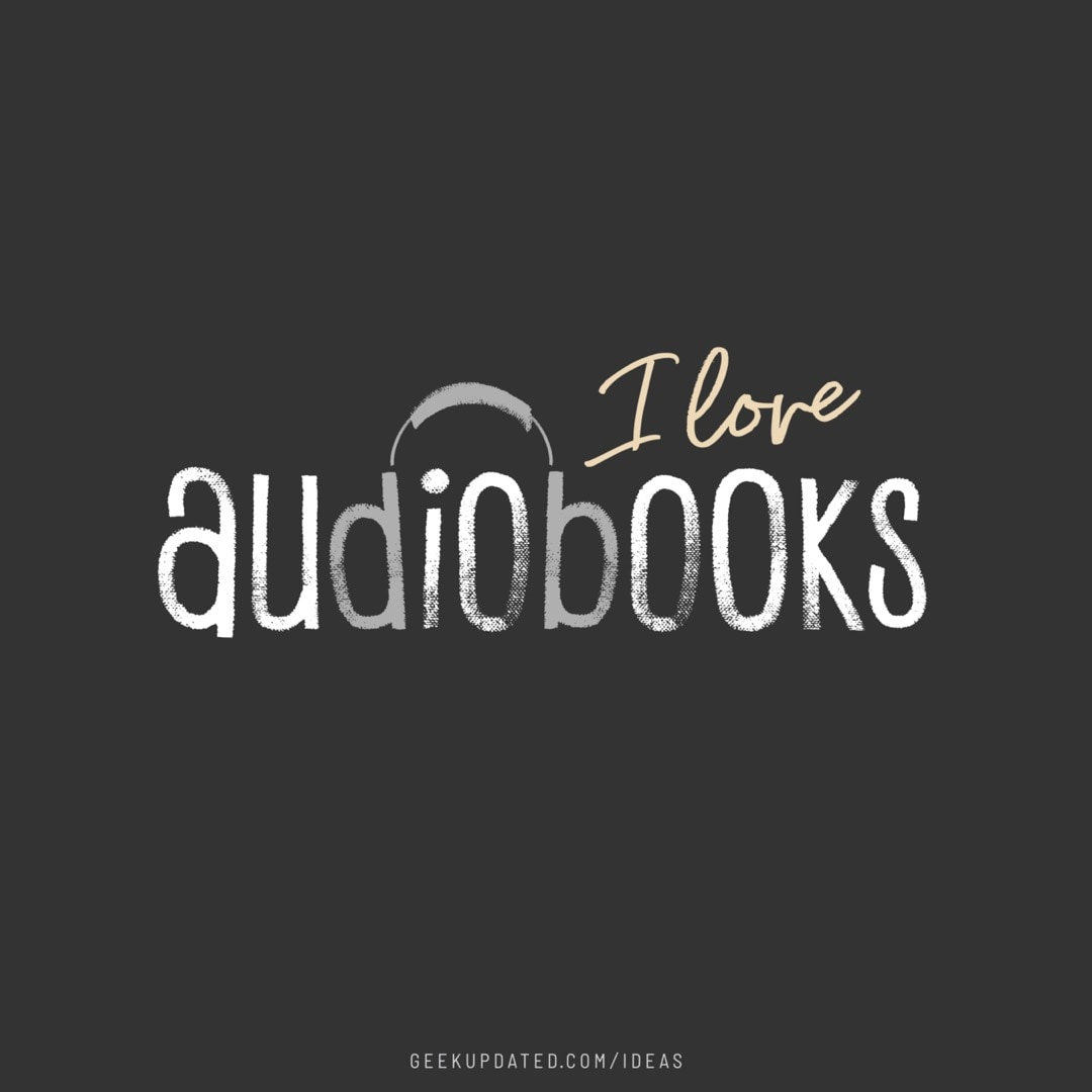 I love audiobooks - design by Piotr Kowalczyk Geek Updated