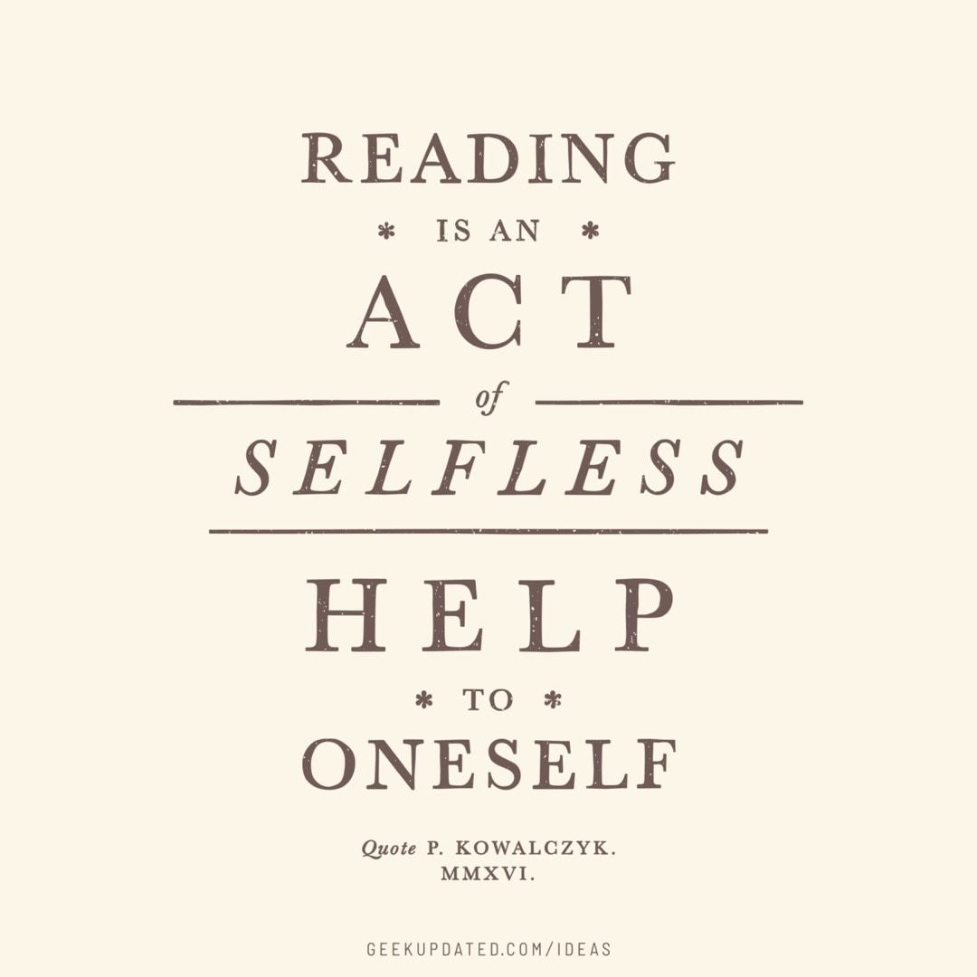 Reading is selfless help to oneself - vintage book quote by Piotr Kowalczyk Geek Updated